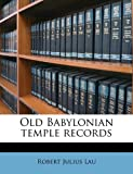 Old Babylonian Temple Records, Robert Julius Lau, 1149487038