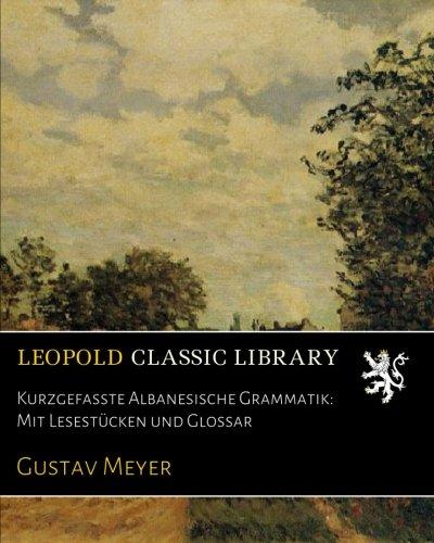 Download Kurzgefasste Albanesische Grammatik: Mit Lesestücken und Glossar (German Edition) pdf epub