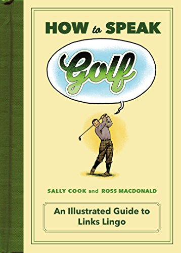 How to Speak Golf: An Illustrated Guide to Links Lingo (HOW TO SPEAK (Biggest Golf)