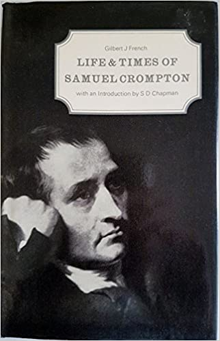 Life and Times of Samuel Crompton, Inventor of the Spinning ...