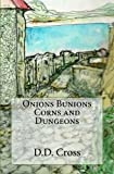 Onions Bunions Corns and Dungeons, D. D. Cross, 0615798012
