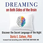Dreaming on Both Sides of the Brain: Discover the Secret Language of the Night | Doris E. Cohen PhD