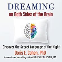 Dreaming on Both Sides of the Brain: Discover the Secret Language of the Night Audiobook by Doris E. Cohen, PhD Narrated by Marge Sudheimer