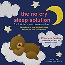 The No-Cry Sleep Solution for Toddlers and Preschoolers: Gentle Ways to Stop Bedtime Battles and Improve Your Child's Sleep Audiobook by Elizabeth Pantley Narrated by Susan Ericksen
