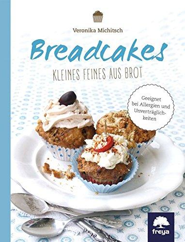 Breadcakes: Kleines Feines aus Brot