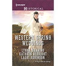 Western Spring Weddings: The City Girl and the Rancher\His Springtime Bride\When a Cowboy Says I Do (Harlequin Historical)