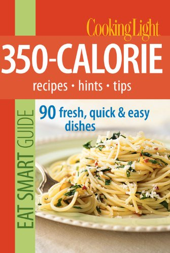 Cooking Light Eat Smart Guide: 350-Calorie: Recipes - Hints - Tips: 90 Fresh, Quick & Easy Dishes (Best Health Tips In Hindi)