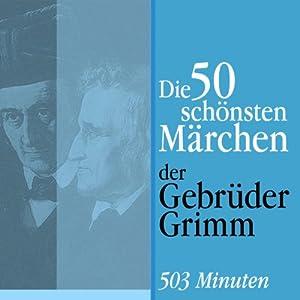 Die 50 schönsten Märchen der Gebrüder Grimm Hörbuch