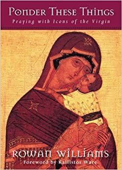 Book Ponder These Things: Praying with Icons of the Virgin by Rowan Williams (2012-06-21)