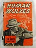 img - for HUMAN WOLVES: Seventeen Years War on Crime. In Which is Told, for The First Time, the Dramatic Story of the Rebuilding of Kansas City's Police Department and the Return of Law and Order to the Heart of America book / textbook / text book