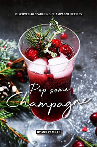 Pop Some Champagne: Discover 40 Sparkling Champagne