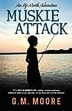Muskie Attack: An Up North Adventure (Volume 1)