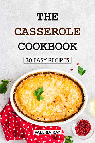 The Casserole Cookbook: 30 Easy Recipes (Carrier Slow Crock Cooker Pot)