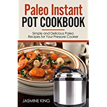 Paleo Instant Pot Cookbook: Simple and Delicious Paleo Recipes for Your Pressure Cooker