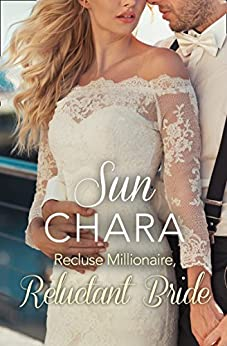 Recluse Millionaire, Reluctant Bride by [Chara, Sun]