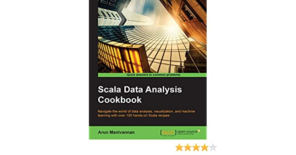 Amazon com: Scala Data Analysis Cookbook eBook: Arun Manivannan
