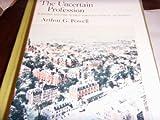 The Uncertain Profession, Arthur G. Powell, 0674920457