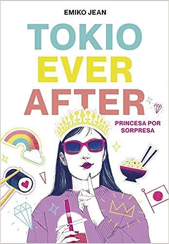 Tokyo Ever After. Princesa por sorpresa de Emiko Jean
