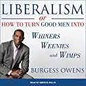 Liberalism or How to Turn Good Men into Whiners, Weenies and Wimps Audiobook by Burgess Owens Narrated by Mirron Willis