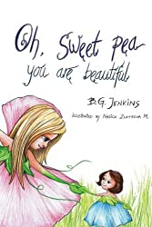 Oh, Sweet Pea You Are Beautiful: A Story Poem