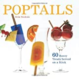 Poptails: 60 Boozy Treats Served on a Stick