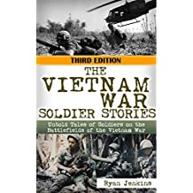 The Vietnam War: Soldier Stories: Untold Tales of Soldiers on the Battlefields of the Vietnam War (Vietnam war, soldier stories, Gunship Pilot, Marine Corp, Vietnam History, Vietnam memoirs Book 1)