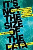 It's Not the Size of the Data -- It's How You Use It, Koen Pauwels, 0814433952