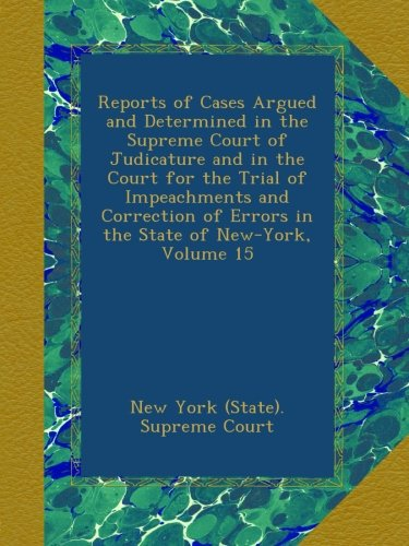 Download Reports of Cases Argued and Determined in the Supreme Court of Judicature and in the Court for the Trial of Impeachments and Correction of Errors in the State of New-York, Volume 15 pdf epub