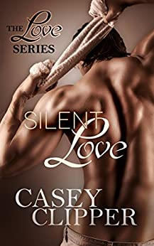 Silent Love: The Love Series - Book 1 by [Clipper, Casey]