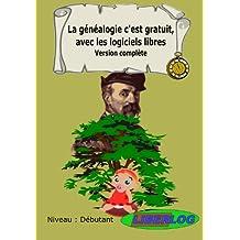 La généalogie c'est gratuit, avec les logiciels libres: Version complète (French Edition)