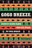 img - for Gogo Breeze: Zambia's Radio Elder and the Voices of Free Speech book / textbook / text book