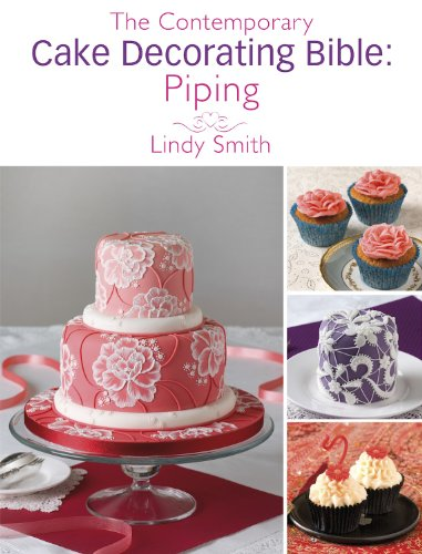 (The Contemporary Cake Decorating Bible: Piping: A sample chapter from The Contemporary Cake Decorating Bible)