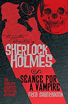 The Further Adventures of Sherlock Holmes: Seance for a Vampire: 8 by [Saberhagen, Fred]