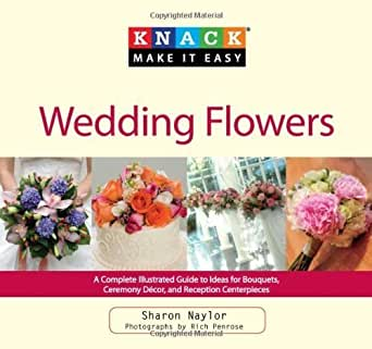 knack wedding flowers a complete illustrated guide to ideas for