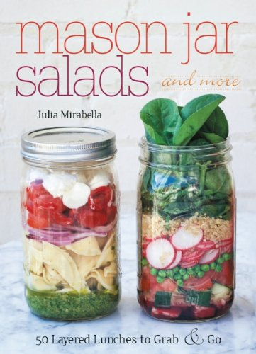 Mason Jar Salads and More: 50 Layered Lunches to Grab and - Glasses And More More