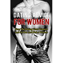 Dating Advice For Women: Stop The Dating Time Wasters And Go Out And Pick a Winner (Dating Advice For Women, Romance Novels, Relationship Advice, Hot To ... Advice For Women, Pickup Men Book 3)
