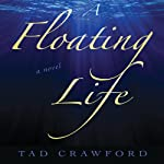 A Floating Life: A Novel | Tad Crawford