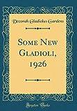 Amazon / Forgotten Books: Some New Gladioli, 1926 Classic Reprint (Decorah Gladiolus Gardens)