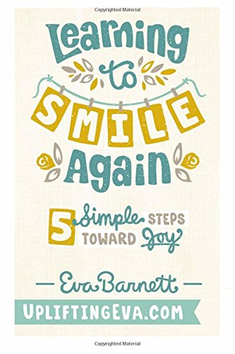 Read Online Learning To S.M.I.L.E. Again: 5 Simple Steps Toward Joy pdf
