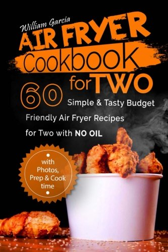 Air Fryer Cookbook For Two: 60 Simple & Tasty Budget Friendly  Recipes for Two with No Oil by Mr William Garcia