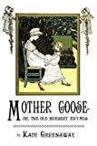 Mother Goose or the Old Nursery Rhymes: Illustrated by Kate Greenaway