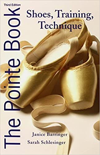 Book The Pointe Book: Shoes, Training, Technique 3rd , 3rd edition by Barringer, Janice, Schlesinger, Sarah (2012)