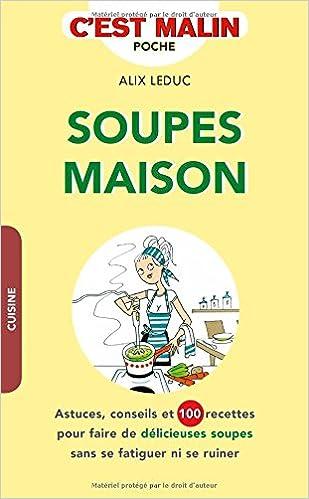Manuels pour le téléchargement numérique Soupes maison : Astuces, conseils et 100 recettes pour faire de délicieuses soupes sans se fatiguer ni se ruiner PDF