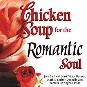 Chicken Soup for the Romantic Soul: Inspirational Stories About Love and Romance Audiobook