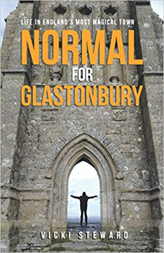 Normal For Glastonbury: Life in England's Most Magical Town by Vicki Steward front cover