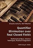 Quantifier Elimination over Real Closed Fields- Mathematical Basis, Solution Techniques, Practical Integrations, Claudia Schultz, 383641306X