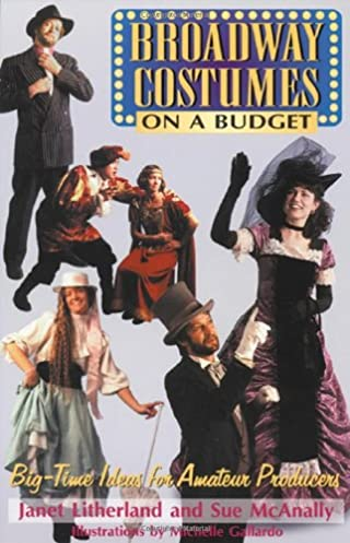 Broadway Costumes on a Budget Big-Time Ideas for Amateur Producers Janet Litherland Sue McAnally Michelle Gallardo 9781566080217 Amazon.com Books  sc 1 st  Amazon.com & Broadway Costumes on a Budget: Big-Time Ideas for Amateur Producers ...