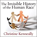 The Invisible History of the Human Race: How DNA and History Shape Our Identities and Our Futures Audiobook by Christine Kenneally Narrated by Justine Eyre