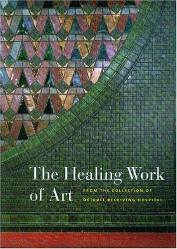 Download Healing Work of Art From the Collection of Detroit Receiving Hospital [Detroit Receiving Hospital,2007] [Hardcover] PDF