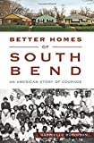Better Homes of South Bend: An American Story of Courage (American Heritage)